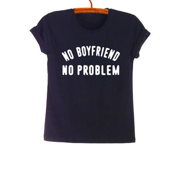 No boyfriend no problem Shirt Black Teen Fashion Funny TShirt Slogan Tee Hipster Tumblr Womens Unisex Hipster Tumblr Fresh Nope Street Style