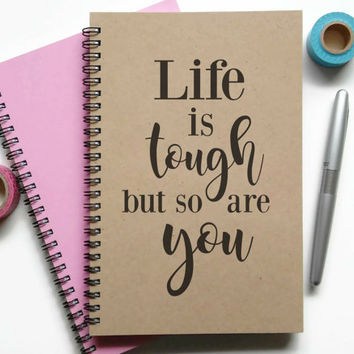 Writing journal, spiral notebook, Bullet journal, sketchbook, lined blank or grid - Life is tough but so are you, motivational quote