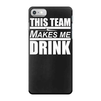 this team makes me drink iPhone 7 Case