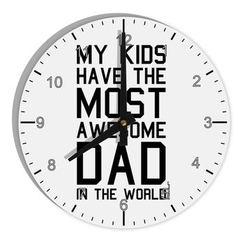 "My Kids Have the Most Awesome Dad in the World 8"" Round Wall Clock with Numbers"