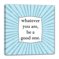 Whatever you Are, Be a Good One - Quote On Canvas Typography Sign 10X10 STOCK