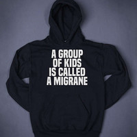 A Group Of Kids Is Called A Migraine Funny Slogan Sweatshirt Hoodie Sarcastic Top