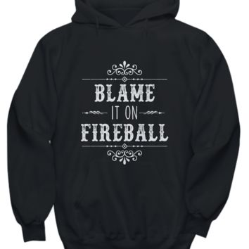 Blame It On Fireball Cinnamon Whiskey Hoodie