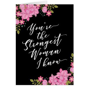 You are the strongest woman that I know Card