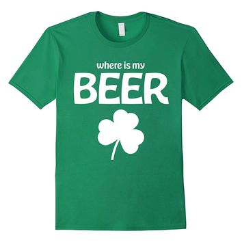 St Patricks Day Shirts Where Is My Beer Shamrock