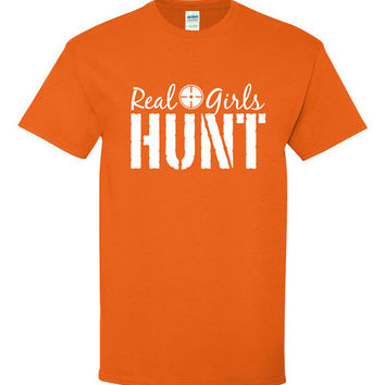 Real Girls Hunt tshirt, real girls tshirt, hunting girls tshirt, gift for a female hunter, Funny tshirt, humor tshirt, trendy tshirt B-321