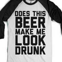 Does This Beer Make Me Look Drunk-Unisex White/Black T-Shirt