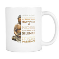 Life is Ironic It takes sadness to know what happiness is mug - buddhist gifts buddhist cup  (11oz) White