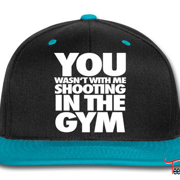 You Wasn't With Me Shooting In The Gym0 Snapback