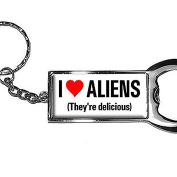 I Love Aliens They're Delicious Bottle Opener Keychain
