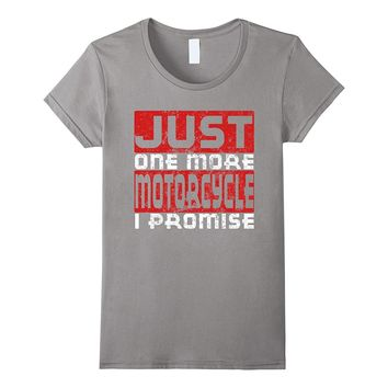Just One More Motorcycle I Promise Funny Distressed T-shirt