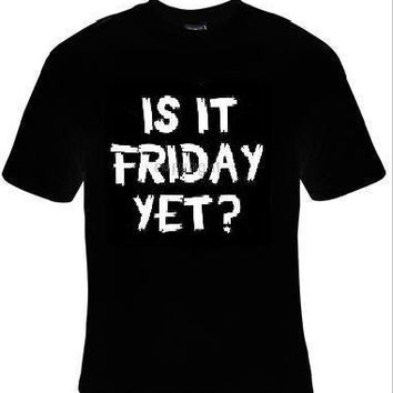 is it friday yet humor comedy t-shirt cool funny t-shirts gift present humor tee shirt