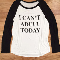 I Can't Adult Today Baseball Top