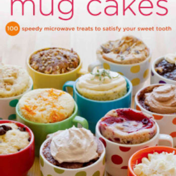 Mug Cakes: 100 Speedy Microwave Treats to Satisfy Your Sweet Tooth (Paperback) | Overstock.com