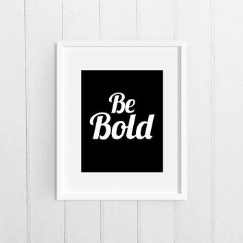 Inspirational Quote Wall Art, Printable Motivational Quote, Be Bold, Black and White, 8x10 Print, Instant Download, Digital Download Art