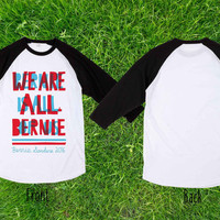 We Are Bernie Baseball T shirt, Raglan T shirt, Unisex T shirt, Adult T shirt