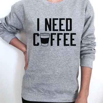 i need coffee sweatshirt gray crewneck for womens girls jumper ladies funny saying fashion sweater coffee lover morning gift present