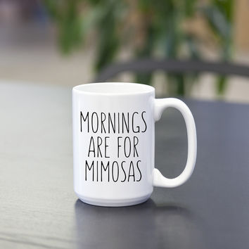 Mornings Are For Mimosas Coffee/Tea Mug