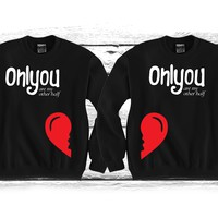 """Only You Are My Other Half """"Cute Couples Matching Crewnecks"""""""