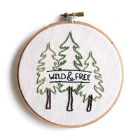 Wild & Free Embroidery Hoop Art . Wall Decoration . Nursery Decor