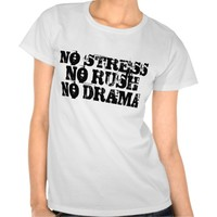 No stress, no rush, no drama shirts
