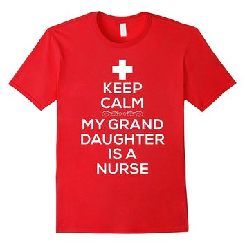 Keep Calm My Granddaughter Is A Nurse Shirt for Grandparent