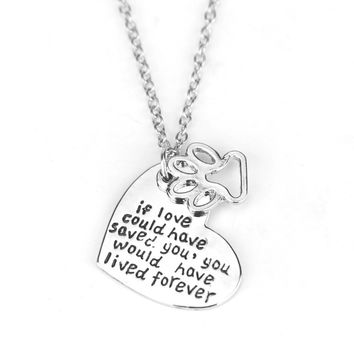 """""""If love could have saved you ,you would have lived forever"""" Necklace FREE SHIPPING"""