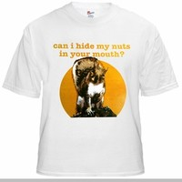 Can I Hide My Nuts in Your Mouth T-Shirt