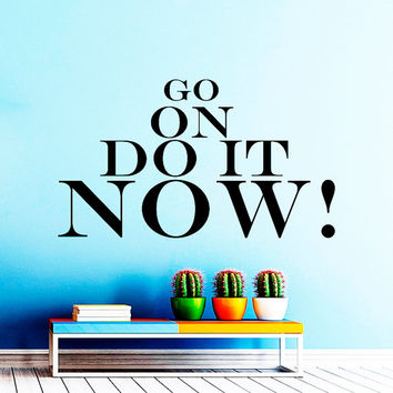 Wall Decal Vinyl Sticker Decals Art Home Decor Mural Go on Do It Now Motivation Quote Wall Bedroom Dorm  N305