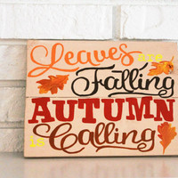 Leaves are Falling Autumn is Calling Handmade Hand Painted Rustic Wood Sign Fall Autumn Decor
