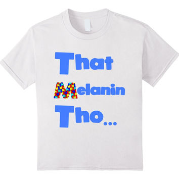 That Melanin Tho™ Autism Awareness T-Shirt - A portion of ALL proceeds will be donated to Autism Awareness Foundations that focus on bringing awareness and resources to people of color and at risk communities
