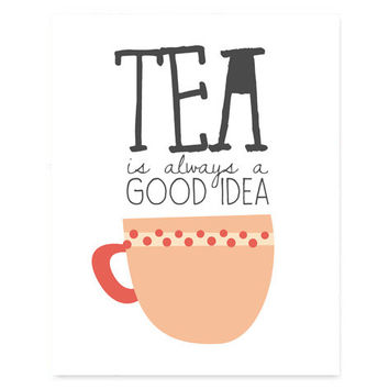 8x10 Tea is always a good idea quote, typography print, iNSTANT DOWNLOAD, home kitchen decor art, housewarming gift, hand drawn illustration