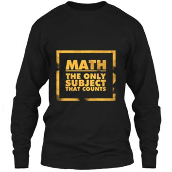 Math The Only Subject That Counts Nerdy Geeks Shirt LS Ultra Cotton Tshirt