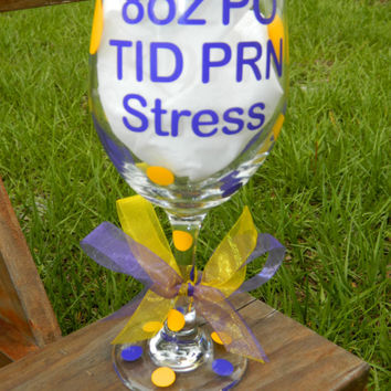 8oz po TID PRN Stress - Nurses wine glass - Nurse gift - RN gift - Nurse graduation - Nurse Grad - Doctor - Wine Lover