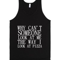 Why Can't Someone Look At Me The Way I Look At Pizza?-Black Tank