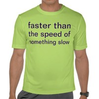 faster shirts from Zazzle.com
