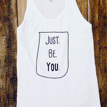 Just. Be. You. - American Apparel Tank Top