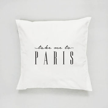 Take me to Paris Pillow, Typography Pillow, Paris Pillow, Home Decor, Cushion Cover, Throw Pillow, Bedroom Decor, Bed Pillow, Modern Pillow.