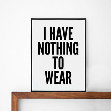Nothing fashion poster, typography art, wall decor, mottos, funny words, giclee art, inspiration, wear quote, i have nothing to wear,