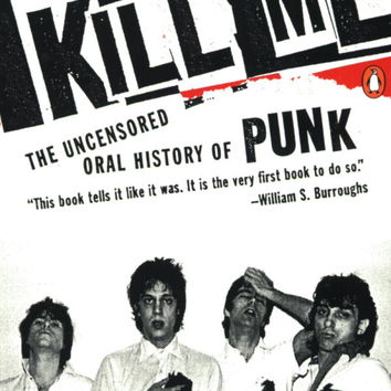 Please Kill Me: The Uncensored Oral History of Punk Paperback – August 9, 2016