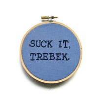 Suck It, Trebek Embroidery Hoop - Saturday Night Live Celebrity Jeopardy Parody TV Quote - Blue Fiber Art Home Decor 4 inch