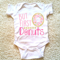 But first donuts graphic baby Onesuit for newborn and baby girls 6 Month, 12 Month, and 18 Month