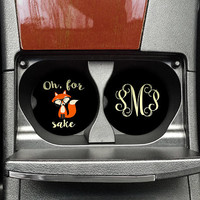 Oh for fox sake, Cup holder Coaster, Co-Worker Gift, Sassy Cup Coaster, Car Cup Coaster, Custom Car Coaster, Funny Car Cup (CAR0004)