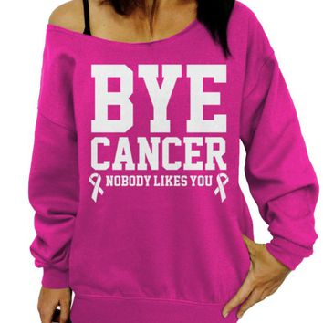 Bye Cancer, Nobody Likes You, Breast Cancer Awareness Sweater, Women's Slouchy Sweatshirt