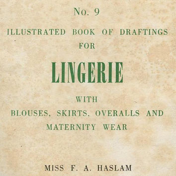 PDF of vintage Haslam System of Dresscutting, No 9, Lingerie, nightgowns, pyjamas, pinafore, maternity dresses