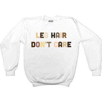 Leg Hair Don't Care -- Unisex Sweatshirt