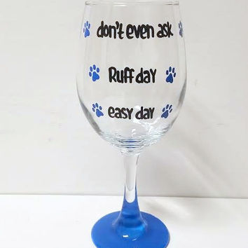 Easy Day Ruff Day Don't Even Ask paw prints hand painted wine glass