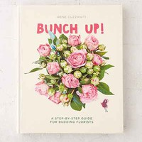 Bunch Up!: A Step-By-Step Guide For Budding Florists By Irene Cuzzaniti - Urban Outfitters