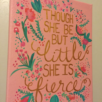 Though she be but little she is fierce quote painting pastel pink with flowers & gold letters