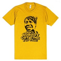 Aint nobody got time for that-Unisex Gold T-Shirt